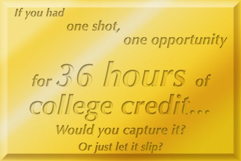 If you had one shot, one opportunity for 36 hours of college credit... Would you capture it? Or just let it slip?